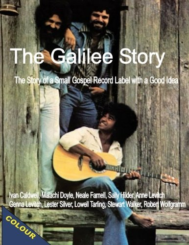 The Galilee Story (COLOUR EDITION): The Story of a Small Gospel Recording Label with a Good Idea PDF Books
