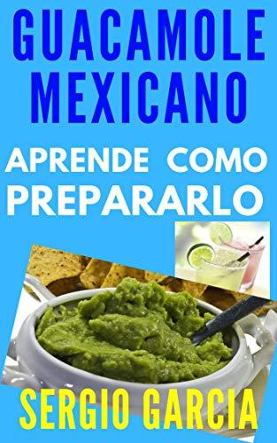 Aprende a Preparar el Mejor Guacamole Mexicano, Entérate de sus ...