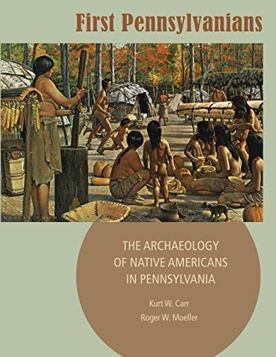 First Pennsylvanians: The Archaeology of Native Americans in Pennsylvania by Kurt W. Carr (2015-07-24)