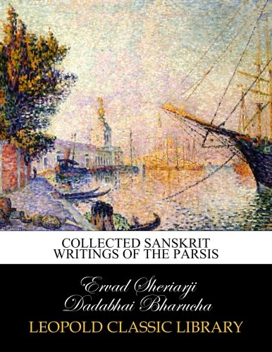 Collected Sanskrit writings of the Parsis por Ervad Sheriarji Dadabhai Bharucha