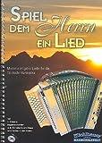 Spiel dem Herrn ein Lied (+CD): für Steirische Handharmonika in Griffschrift