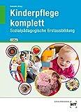 Kinderpflege komplett: Sozialpädagogische Erstausbildung - Dr. Ulrike Kamende