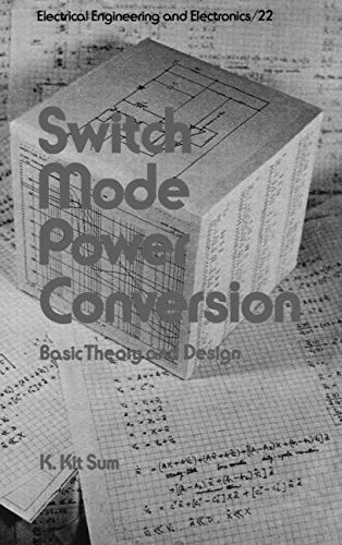 Switch Mode Power Conversion (Electrical and Computer Engineering, Vol. 22) by K. Kit Sum (1984-10-30)