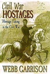 Civil War Hostages: Hostage Taking in the Civil War by Webb B. Garrison (2000-06-02)