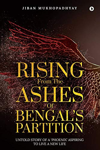 Rising From the Ashes of Bengal's Partition : Untold Story of a 'Phoenix' Aspiring to Live a New Life