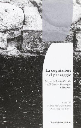La cognizione del paesaggio. Scritti di Lucio Gambi sull'Emilia-Romagna e dintorni