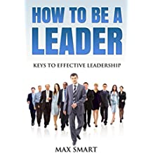 How to be a Leader: Keys to Effective Leadership (English Edition)