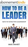 How to be a Leader: Keys to Effective...
