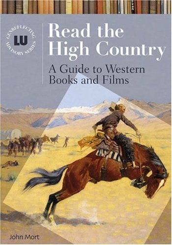 Read the High Country: A Guide to Western Books and Films (Genreflecting Advisory Series) by Mort, John (2006) Hardcover