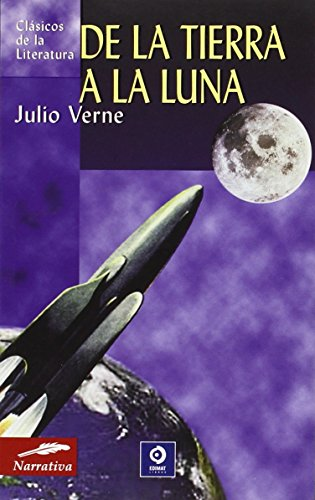 De La Tierra A La Luna/From Earth to the Moon par JULIO VERNE