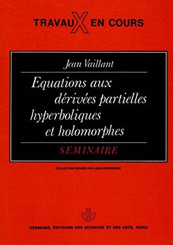 Equations aux dérivées partielles hyperboliques et holomorphes (Travaux en cours) par Jean Vaillant