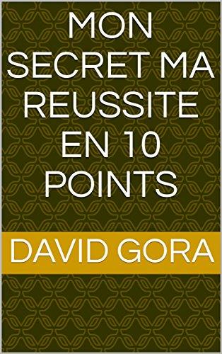 Mon secret Ma reussite en 10 points par David Gora