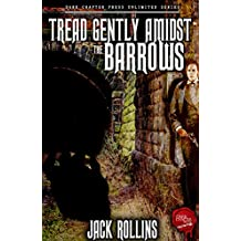 Tread Gently Amidst The Barrows: A Jack Rollins SHORT STORY - see description (Dark Chapter Press Unlimited Book 1)