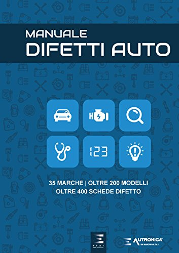 Manuale difetti auto. 35 marche, oltre 200 modelli, oltre 400 schede difetto