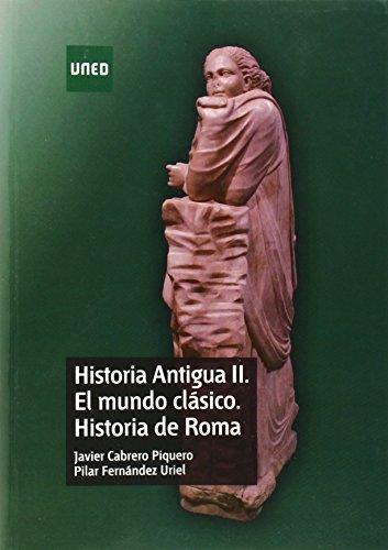 Historia antigua II. El mundo clásico. Historia de Roma (GRADO) por Javier CABRERO PIQUERO