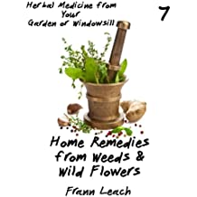 Home Remedies from Weeds and Wild Flowers (Herbal Medicine from Your Garden or Windowsill Book 7)