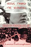 Seeing Through the Seventies: Essays on Feminism and Art (Critical Voices in Art, Theory & Culture)