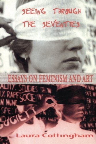 Seeing Through the Seventies: Essays on Feminism and Art (Critical Voices in Art, Theory & Culture) por Laura Cottingham