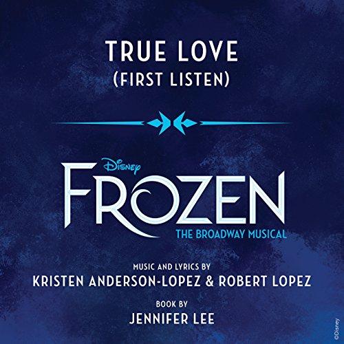 """True Love (From \""""Frozen: The Broadway Musical\"""" / First Listen)"""