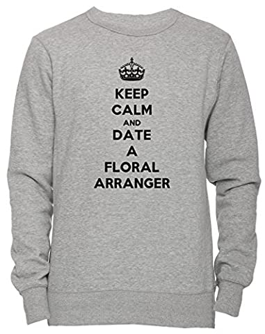Keep Calm And Date A Floral Arranger Unisexe Homme Femme Sweat-shirt Jersey Pull-over Gris Taille S Unisex Men's Women's Jumper Sweatshirt Pullover Grey Small Size S