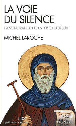 La Voie du silence : Dans la tradition des pères du désert (Spiritualités vivantes)