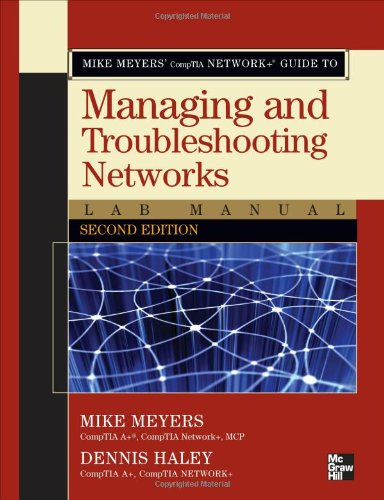 Mike Meyers' CompTIA Network+ Guide to Managing and Troubleshooting Networks Lab Manual, Second Edition por Michael Meyers