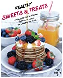 Healthy Sweets & Treats: Simple, Guilt-free and Delicious Plant-based Recipes for a Healthy Way of Life