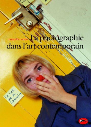 La Photographie dans l'art contemporain par Charlotte Cotton
