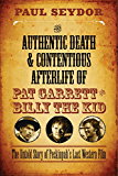 The Authentic Death and Contentious Afterlife of Pat Garrett and Billy the Kid: The Untold Story of Peckinpah's Last Western Film