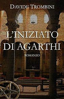 L'Iniziato di Agarthi (Italian Edition)