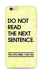 AMEZ do not read the next sentence i like you Back Cover For Apple iPhone 6s Plus