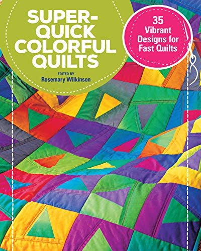 Super-Quick Colorful Quilts: 35 Vibrant Designs for Fast Quilts (English Edition) (Super-finishing)