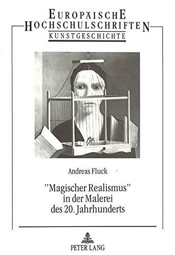 «Magischer Realismus» in der Malerei des 20. Jahrhunderts (Europäische Hochschulschriften / European University Studies / Publications Universitaires Européennes, Band 197)