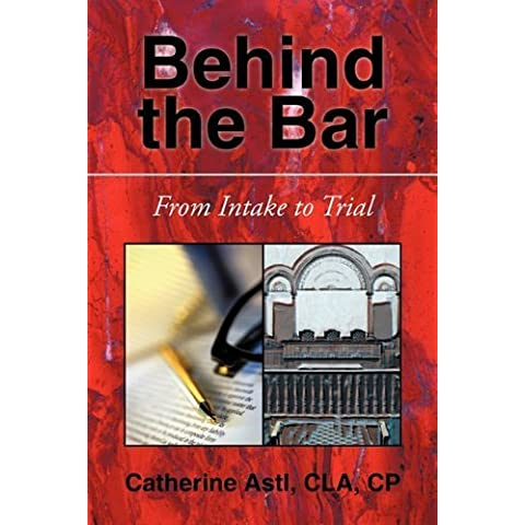 Behind the Bar: From Intake to Trial by Astl Cla Cp, Catherine (2011) Paperback