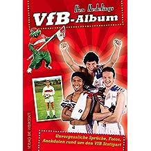 VfB-Album: Unvergessliche Sprüche, Fotos, Anekdoten rund um den VfB Stuttgart