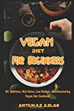 Vegan Diet for Beginners: 101. Delicious, Nutritious, Low Budget, Mouthwatering Vegan Diet Cookbook
