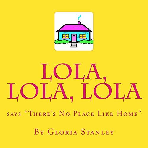 Lola, Lola, Lola says There's No Place Like Home: Volume 2