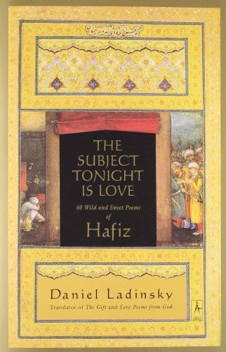 Subject Tonight is Love: 60 Wild and Sweet Poems of Hafiz (Compass) by Daniel Ladinsky (2003) Paperback