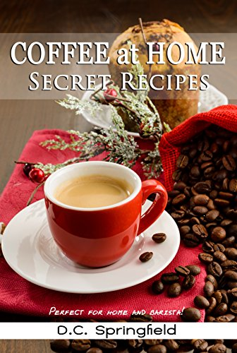Coffee At Home Secret Recipes Ebook Dc Springfield Amazonin