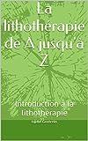 La lithothérapie de A jusqu'à Z: Introduction à..