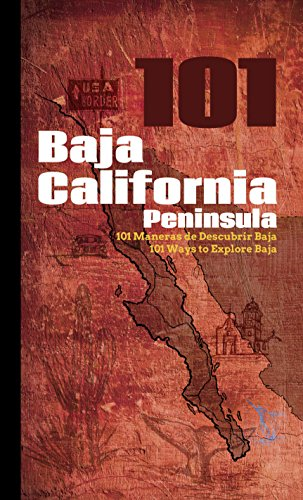 101 Baja California peninsula-101 maneras de descubrir Baja-101 ways to explore Baja. Ediz. multilingue por Félix Reyna Jaime