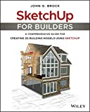 SketchUp for Builders: A Comprehensive Guide for Creating 3D Building Models Using SketchUp (English Edition)