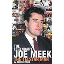 LEGENDARY JOE MEEK, THE : The Telstar Man by John Repsch (2001-01-18)
