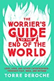 The Worrier's Guide to the End of the World: Love, Loss, and Other Catastrophes – through Italy, India, and Beyond