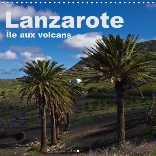 Lanzarote - Île aux volcans (Calendrier mural 2018 300 × 300 mm Square): Un voyage photographique sur l'île de Lanzarote (Calendrier mensuel, 14 Pages ... [Kalender] [Apr 01, 2017] Ergler, Anja