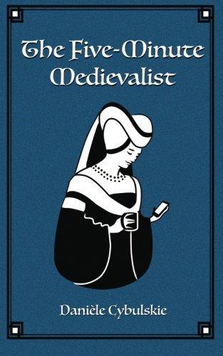 The Five-Minute Medievalist por Danièle Cybulskie