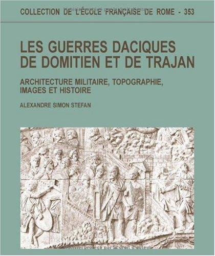 Les guerres daciques de Domitien et de Trajan : Architecture militaire, topographie, images et histoire par Alexandre Simon Stefan