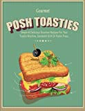 Best Gourmet Recipes - Posh Toasties: Simple & Delicious Gourmet Recipes For Review