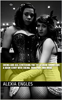 Enema and Ass-Stretching for the Lesbian Submissive: A BDSM Story with Enema, Anal Play, and More (English Edition) par [Engles, Alexia]