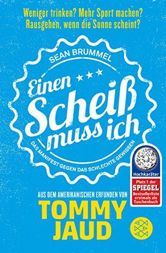 Buchcover Sean Brummel: Einen Scheiß muss ich: Das Manifest gegen das schlechte Gewissen – Aus dem Amerikanischen erfunden von Tommy Jaud